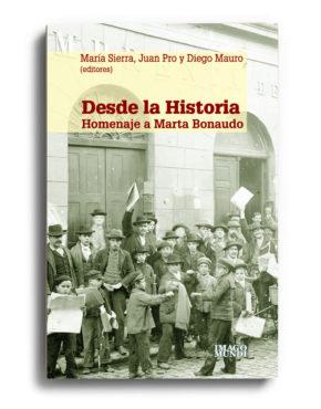 desde-la-historia-homenaje-a-marta-bonaudo-maria-sierra-juan-pro-y-diego-mauro-eds