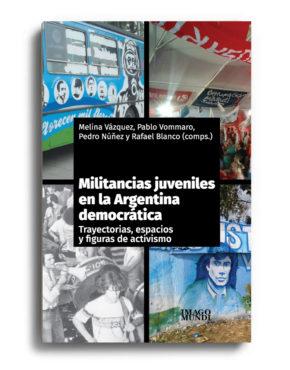 militancias-juveniles-en-la-argentina-democratica-melina-vazquez-pablo-vommaro-pedro-nunez-y-rafael-blanco