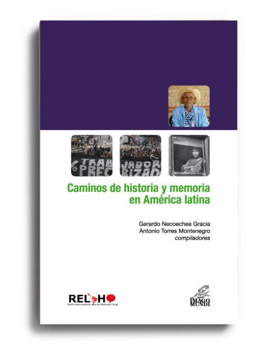 caminos-de-historia-y-memoria-en-america-latina-gerardo-necoechea-gracia-y-antonio-torres-montenegro