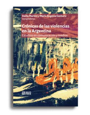 cronicas-de-las-violencias-en-la-argentina-stella-martini-y-maria-eugenia-contursi