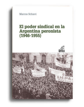 el-poder-sindical-en-la-argentina-peronista-1946-1955-marcos-schiavi