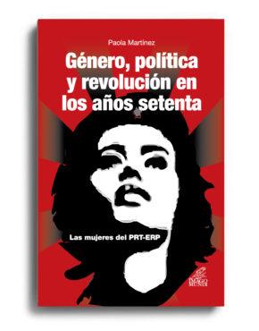genero-politica-y-revolucion-en-los-anos-setenta-paola-martinez