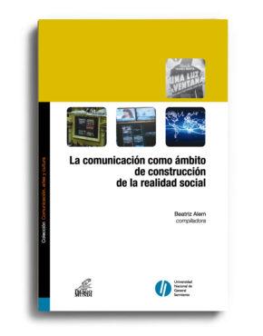 la-comunicacion-como-ambito-de-construccion-de-la-realidad-social-beatriz-alem