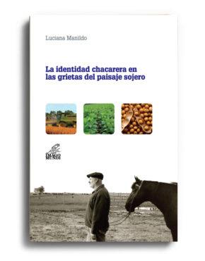 la-identidad-chacarera-en-las-grietas-del-paisaje-sojero-luciana-manildo