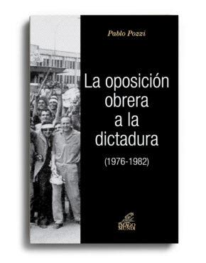 la-oposicion-obrera-a-la-dictadura-1976-1982-pablo-a-pozzi