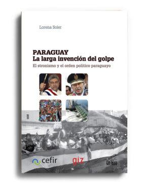 paraguay-la-larga-invencion-del-golpe-lorena-soler