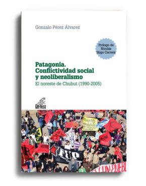 patagonia-conflictividad-social-y-neoliberalismo-gonzalo-perez-alvarez