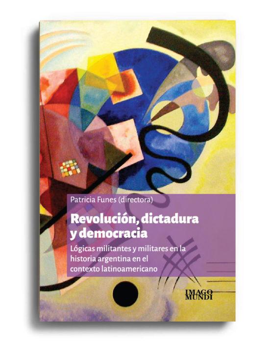 revolucion-dictadura-y-democracia-patricia-funes-dir
