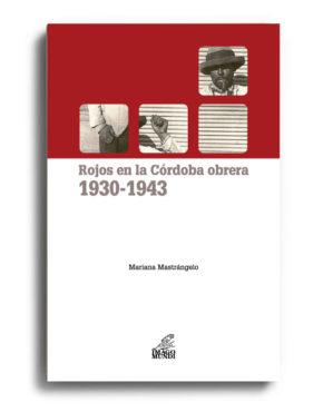 rojos-en-la-cordoba-obrera-1930-1943-mariana-mastrangelo