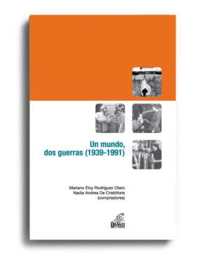 un-mundo-dos-guerras-1939-1991-rodriguez-otero-y-andrea-de-cristoforis